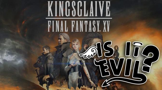 Is It Evil – Kingsglaive: Final Fantasy XV