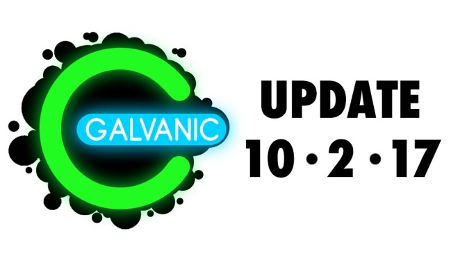 Galvanic Post (10/2/17) – MAJOR Updates On The Way