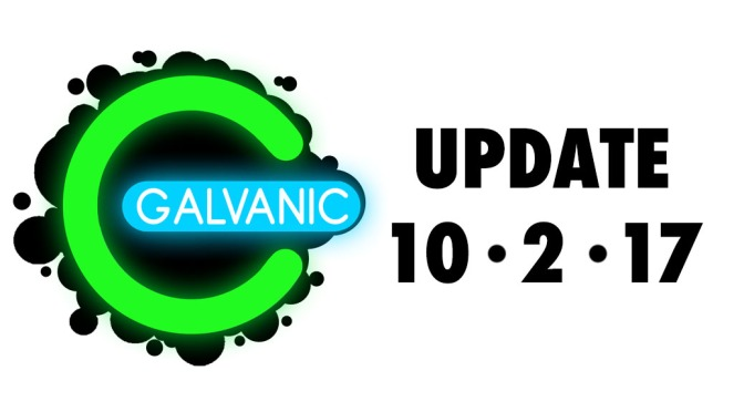 Galvanic Post (10/2/17) – MAJOR Updates On The Way