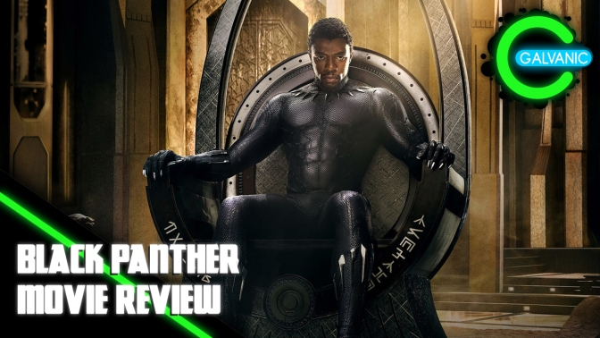 Black Panther – Movie Review (Galvanic Cinema)