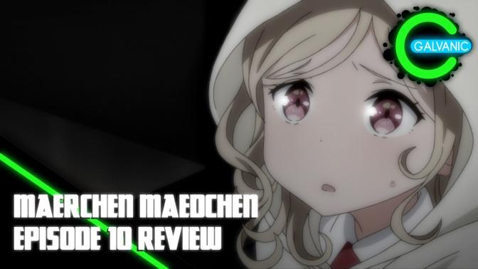 Maerchen Maedchen – Episode 10 Review (Flash Anime-tion)