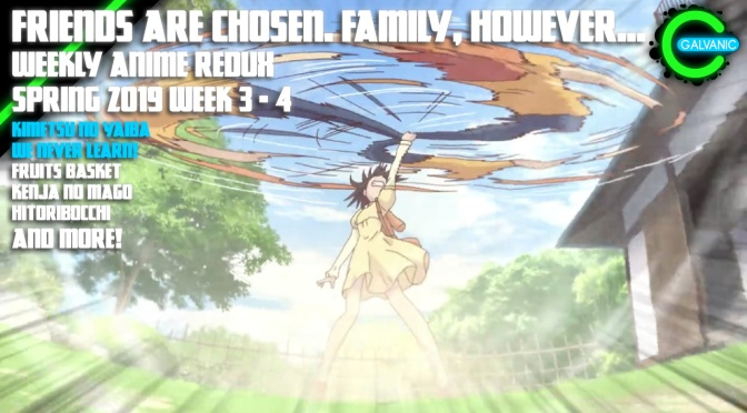Friends Are Chosen. Family, However… | Spring 2019 Week 3 – 4 | Weekly Anime Redux