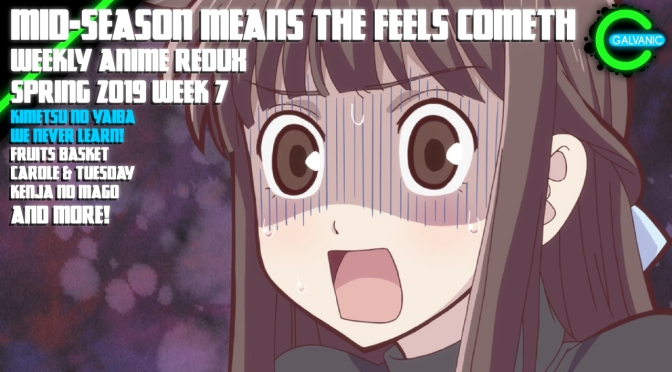 Mid-Season Means The Feels Cometh | Spring 2019 Week 7 | Weekly Anime Redux