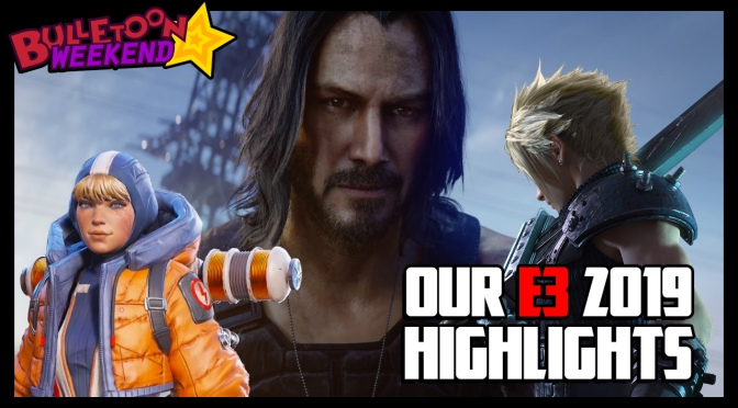 Our Big Highlights of E3 2019 | Bulletoon Weekend