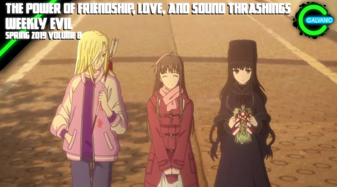 The Power of Friendship, Love, and Sound Thrashings | Weekly Evil Volume 8 Recap Spring 2019