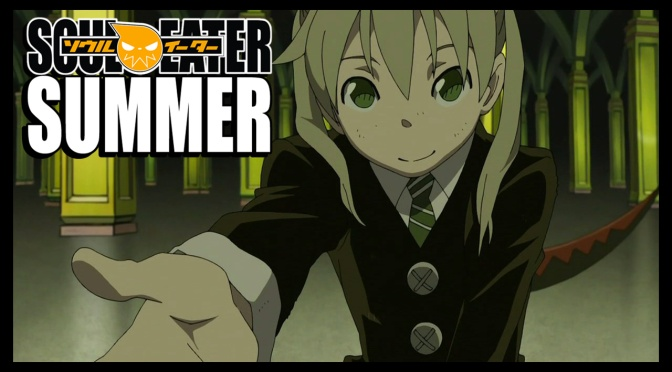 Fool! Welcome to Soul Eater Summer!