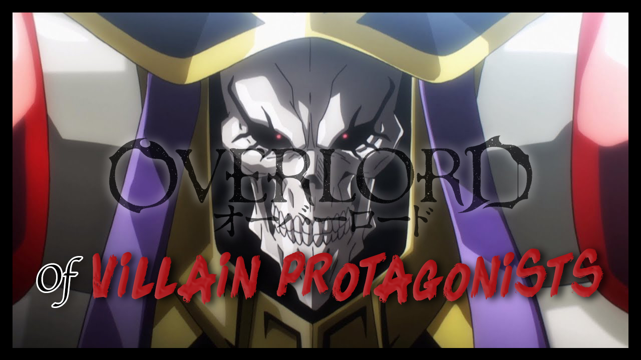 Ainz: The Overlord of Villain Protagonists | Overlord